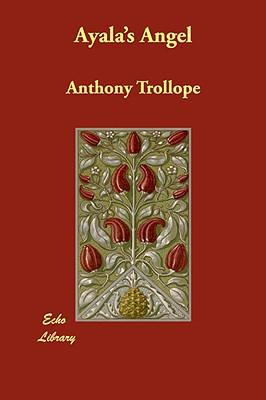 Ayala's Angel - Trollope, Anthony