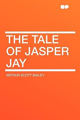The Tale of Jasper Jay - Bailey, Arthur Scott