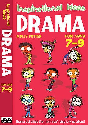 Drama 7-9: Exciting Drama Activities for Anyone Brave Enough to Give it a Go! - Potter, Molly