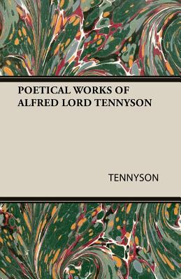 Poetical Works of Alfred Lord Tennyson - Tennyson, Alfred, Lord, and Tennyson