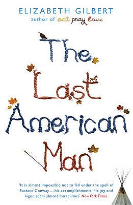 The Last American Man - Gilbert, Elizabeth