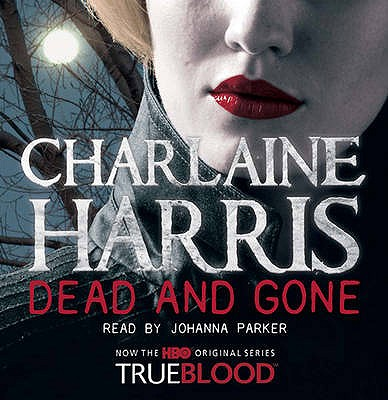 Dead and Gone: A True Blood Novel - Harris, Charlaine, and Parker, Johanna (Read by)