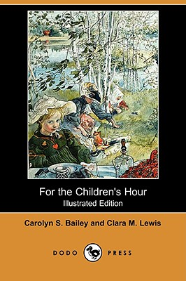 For the Children's Hour (Illustrated Edition) (Dodo Press) - Bailey, Carolyn S, and Lewis, Clara M