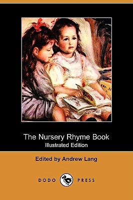The Nursery Rhyme Book (Illustrated Edition) (Dodo Press) - Lang, Andrew (Editor)