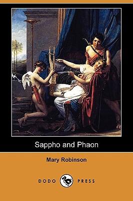 Sappho and Phaon (Dodo Press) - Robinson, Mary