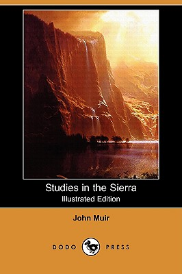 Studies in the Sierra (Illustrated Edition) (Dodo Press) - Muir, John