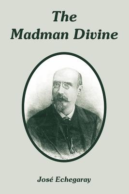 The Madman Divine - Echegaray, Jose