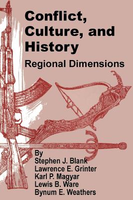 Conflict, Culture, and History: Regional Dimensions - Blank, Stephen J, and Magyar, Karl P, and Et Al, Al