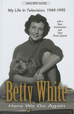 Here We Go Again: My Life in Television - White, Betty