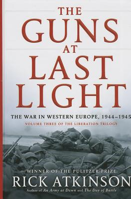 The Guns at Last Light: The War in Western Europe, 1944-1945 - Atkinson, Rick