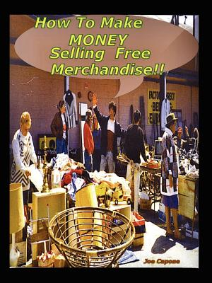 How to Make $ Money Selling Free Merchandise - Capone, Susann