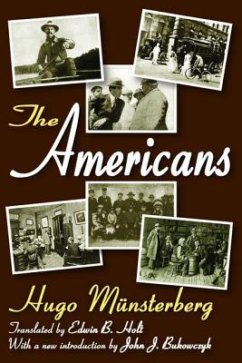 The Americans - Munsterberg, Hugo, and Holt, Edwin B (Translated by), and Bukowczyk, John J (Introduction by)