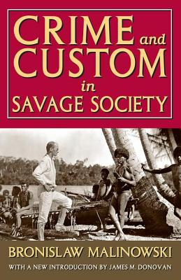 Crime and Custom in Savage Society - Malinowski, Bronislaw, and Donovan, James M, PhD (Introduction by)