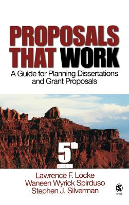 Proposals That Work: A Guide for Planning Dissertations and Grant Proposals - Locke, Lawrence F, Dr., and Spirduso, Waneen Wyrick, Professor, and Silverman, Stephen J, Dr.