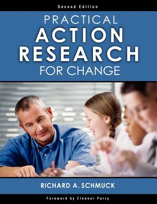 Practical Action Research for Change - Schmuck, Richard A, and Perry, Eleanor (Foreword by)
