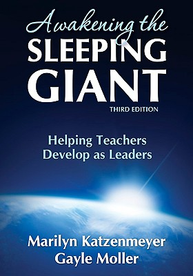 Awakening the Sleeping Giant: Helping Teachers Develop as Leaders - Katzenmeyer, Marilyn, and Moller, Gayle, Professor