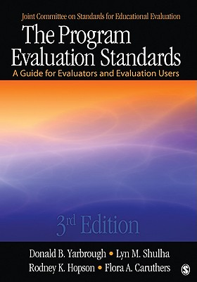 The Program Evaluation Standards: A Guide for Evaluators and Evaluation Users - Yarbrough, Donald B, Professor, and Hopson, Rodney K, Dr., and Shulha, Lyn M, Professor