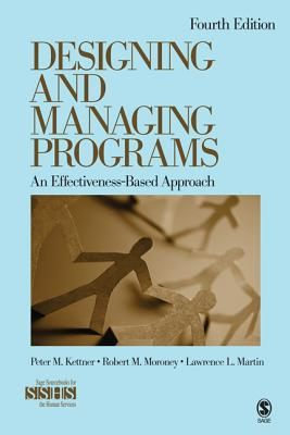 Designing and Managing Programs: An Effectiveness-Based Approach - Kettner, Peter M, Dr., and Martin, Lawrence L, Dr., Ph.D., and Moroney, Robert M, Dr.