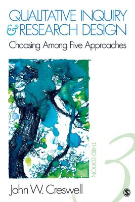 Qualitative Inquiry & Research Design: Choosing Among Five Approaches - Creswell, John W, Dr.