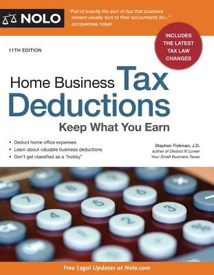 Home Business Tax Deductions: Keep What You Earn - Fishman, Stephen, Jd