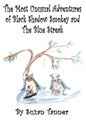 The Most Unusual Adventures of Black Shadow Smokey and the Blue Streak - Tanner, Suzan