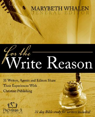 For the Write Reason: 31 Writers, Agents and Editors Share Their Experiences with Christian Publishing - Whalen, Marybeth (Editor)