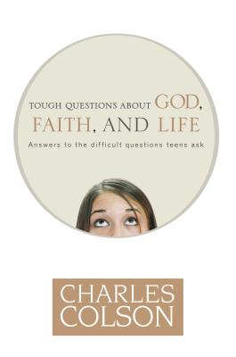 Tough Questions about God, Faith, and Life - Colson, Charles W, and Morse, Anne
