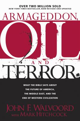 Armageddon, Oil, and Terror - Walvoord, John F, Th.D., and Hitchcock, Mark