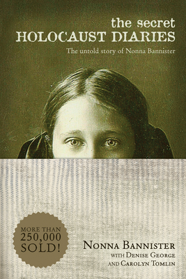 The Secret Holocaust Diaries: The Untold Story of Nonna Bannister - Bannister, Nonna, and George, Denise, and Tomlin, Carolyn