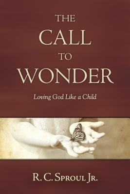 The Call to Wonder: Loving God Like a Child - Sproul, R C, Dr., Jr.