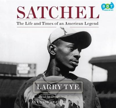 Satchel: The Life and Times of an American Legend - Tye, Larry, and Hoffman, Dominic (Read by)
