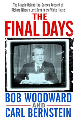 The Final Days - Woodward, Bob, and Bernstein, Carl