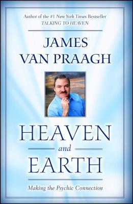 Heaven and Earth: Making the Psychic Connection - Van Praagh, James