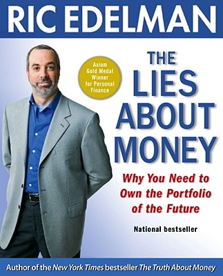 The Lies about Money: Why You Need to Own the Portfolio of the Future - Edelman, Ric, CFS, RFC, CMFC
