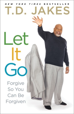 Let It Go: Forgive So You Can Be Forgiven - Jakes, T D