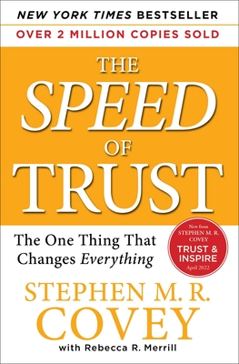 The Speed of Trust: The One Thing That Changes Everything - Covey, Stephen M R, and Merrill, Rebecca R