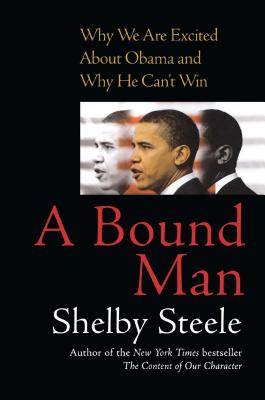 Bound Man: Why We Are Excited about Obama and Why He Can't Win - Steele, Shelby