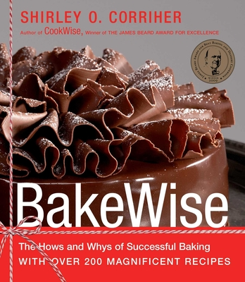 Bakewise: The Hows and Whys of Successful Baking with Over 200 Magnificent Recipes - Corriher, Shirley O