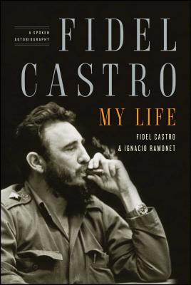 Fidel Castro: My Life: A Spoken Autobiography - Castro, Fidel, Dr., and Ramonet, Ignacio, and Hurley, Andrew, Professor (Translated by)