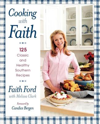 Cooking with Faith: 125 Classic and Healthy Southern Recipes - Ford, Faith, and Thomas, Mark (Photographer), and Clark, Melissa