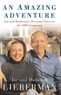 An Amazing Adventure: Joe and Hadassah's Personal Notes on the 2000 Campaign - Lieberman, Joseph I, Senator, and Lieberman, Hadassah, and Crichton, Sarah