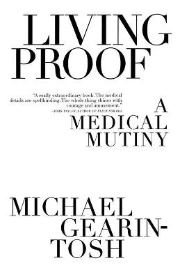 Living Proof: A Medical Mutiny - Gearin-Tosh, Michael