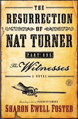The Resurrection of Nat Turner, Part I: The Witnesses - Foster, Sharon Ewell
