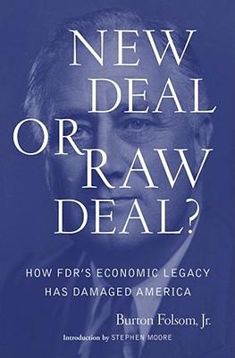 New Deal or Raw Deal?: How FDR's Economic Legacy Has Damaged America - Folsom, Burton W, Jr.