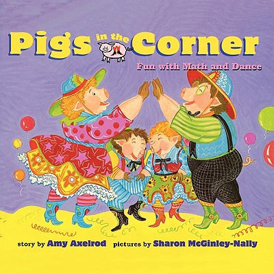 Pigs in the Corner: Fun with Math and Dance - Axelrod, Amy