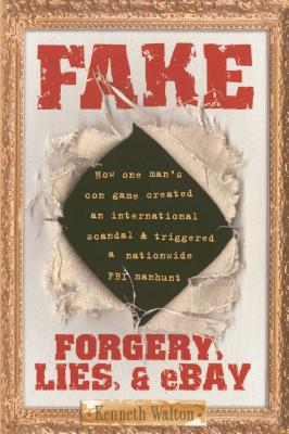 Fake: Forgery, Lies, & Ebay - Walton, Kenneth