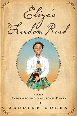Eliza's Freedom Road: An Underground Railroad Diary - Nolen, Jerdine, and Strickland, Shadra (Illustrator)