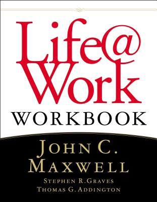 Life@work: Handbook of Marketplace Success for People of Faith - Maxwell, John C, and Graves, Stephen R, and Addington, Thomas G
