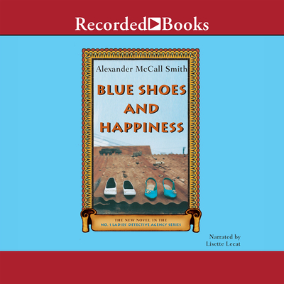 Blue Shoes and Happiness - McCall Smith, Alexander, and Lecat, Lisette (Read by)