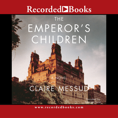 The Emperor's Children - Messud, Claire, and Toren, Suzanne (Read by)
